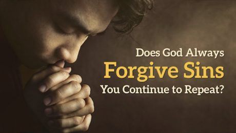 Does God Always Forgive Sins You Continue to Repeat